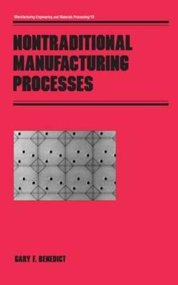 Nontraditional Manufacturing Processes By Benedict, Gary F.