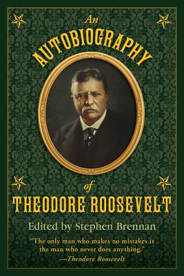 An Autobiography of Theodore Roosevelt By Brennan, Stephen (EDT)